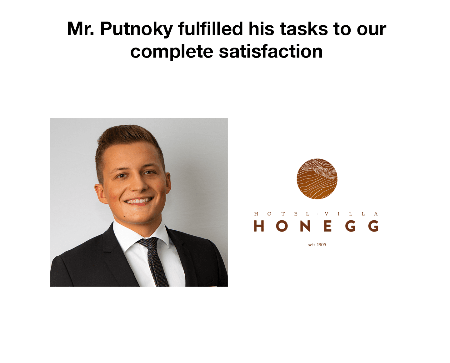 Mr. Putnoky fulfilled his tasks to our complete satisfaction
